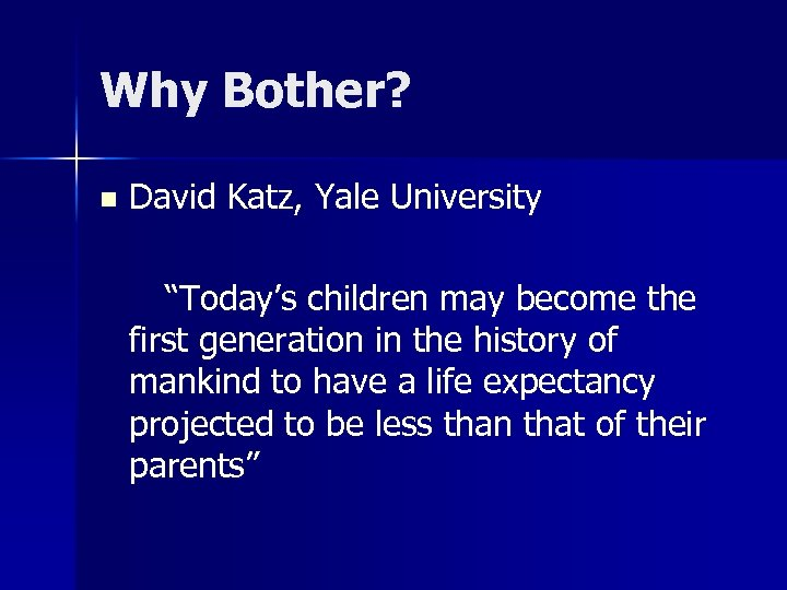 """Why Bother? n David Katz, Yale University """"Today's children may become the first generation"""