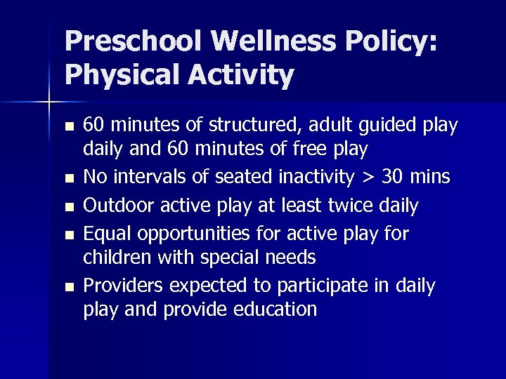 Preschool Wellness Policy: Physical Activity n n n 60 minutes of structured, adult guided