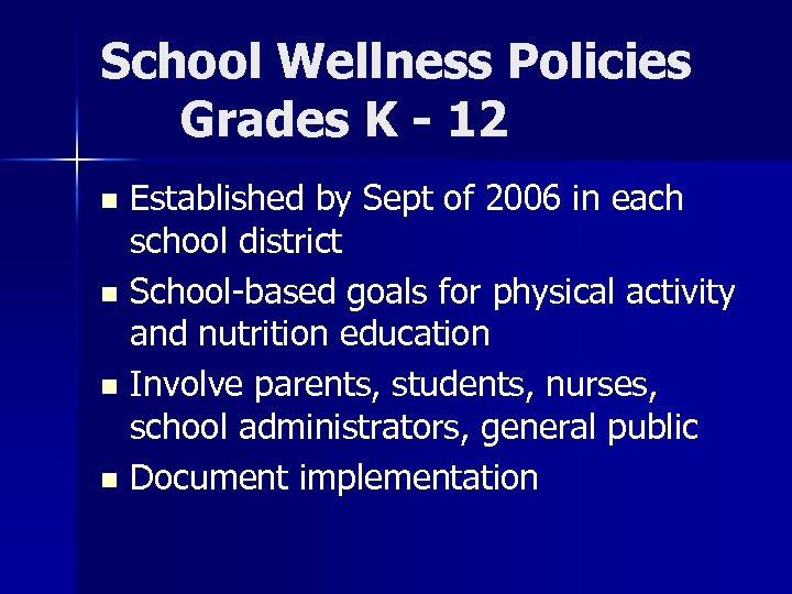 School Wellness Policies Grades K - 12 Established by Sept of 2006 in each