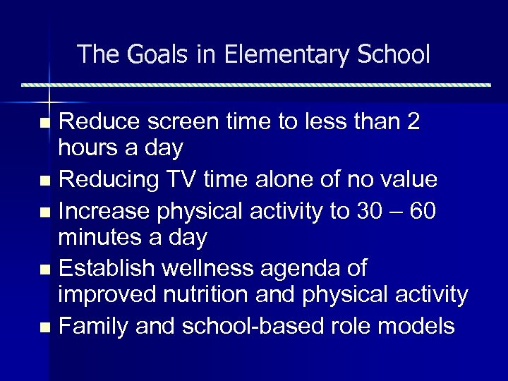 The Goals in Elementary School Reduce screen time to less than 2 hours a