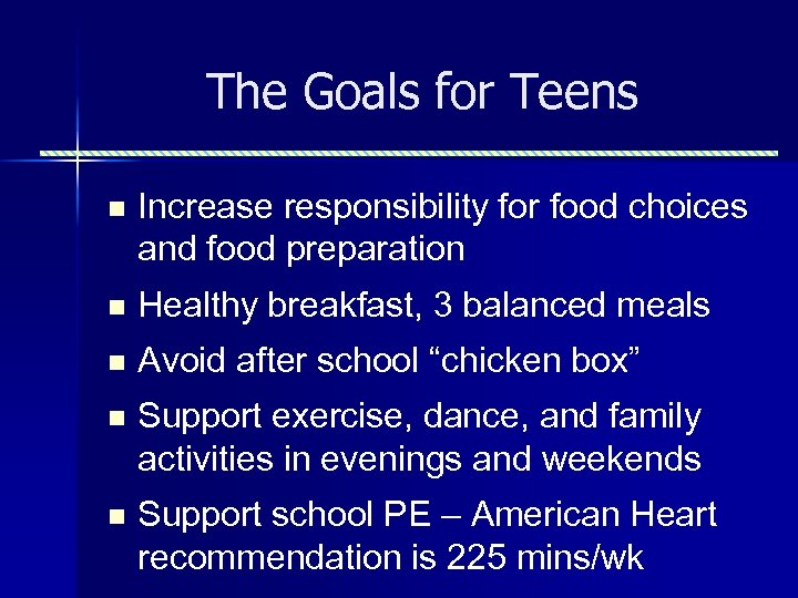The Goals for Teens n Increase responsibility for food choices and food preparation n