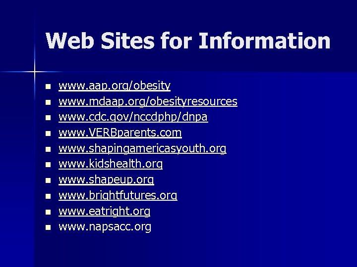 Web Sites for Information n n www. aap. org/obesity www. mdaap. org/obesityresources www. cdc.