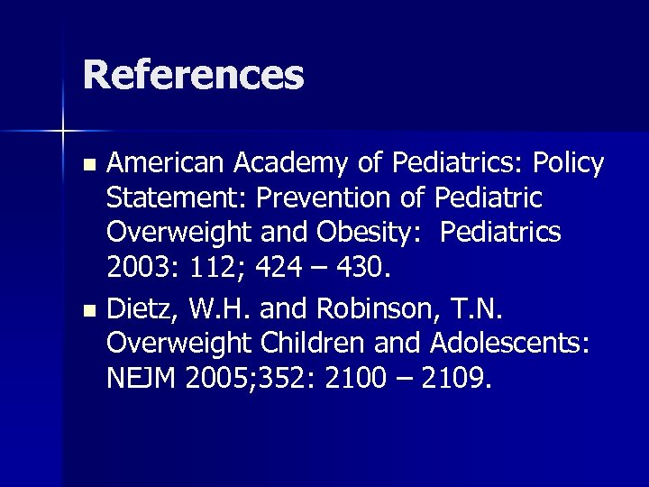 References American Academy of Pediatrics: Policy Statement: Prevention of Pediatric Overweight and Obesity: Pediatrics