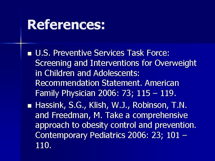 References: n n U. S. Preventive Services Task Force: Screening and Interventions for Overweight