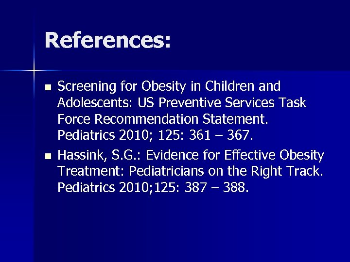 References: n n Screening for Obesity in Children and Adolescents: US Preventive Services Task