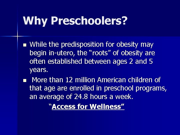 """Why Preschoolers? n n While the predisposition for obesity may begin in-utero, the """"roots"""""""