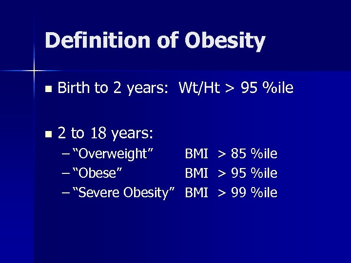 Definition of Obesity n Birth to 2 years: Wt/Ht > 95 %ile n 2