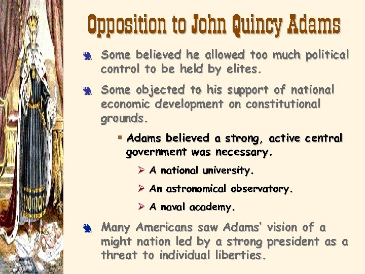 Opposition to John Quincy Adams 3 3 Some believed he allowed too much political