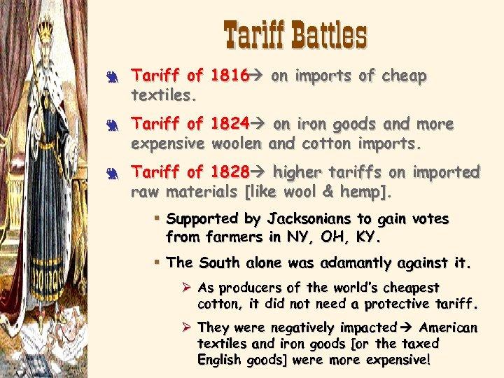 Tariff Battles 3 3 3 Tariff of 1816 on imports of cheap textiles. Tariff