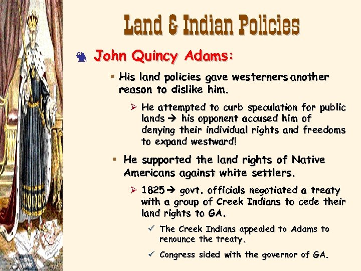 Land & Indian Policies 3 John Quincy Adams: § His land policies gave westerners
