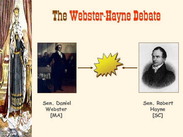 The Webster-Hayne Debate Sen. Daniel Webster [MA] Sen. Robert Hayne [SC]