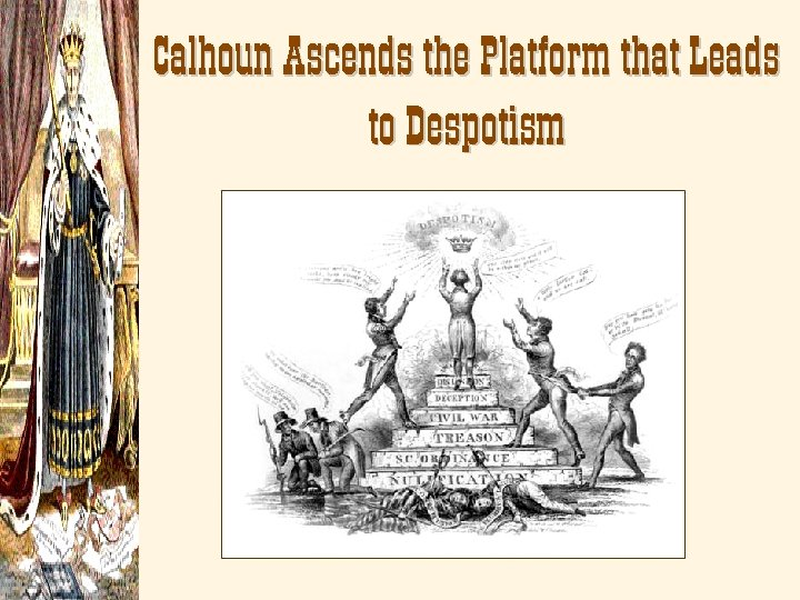 Calhoun Ascends the Platform that Leads to Despotism