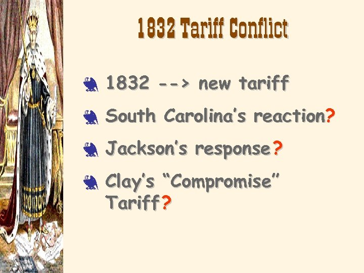 1832 Tariff Conflict 3 1832 --> new tariff 3 South Carolina's reaction? 3 Jackson's