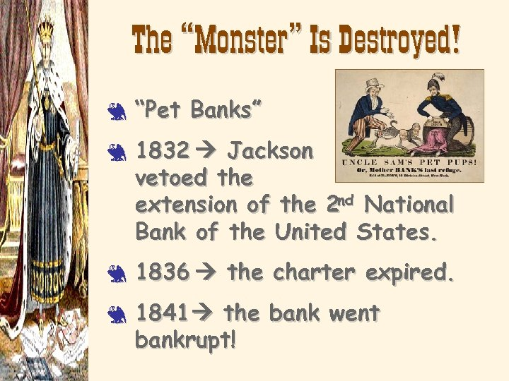 "The ""Monster"" Is Destroyed! 3 3 ""Pet Banks"" 1832 Jackson vetoed the extension of"