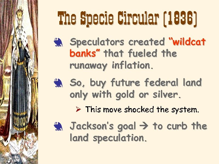 "The Specie Circular (1836) 3 Speculators created ""wildcat banks"" that fueled the runaway inflation."
