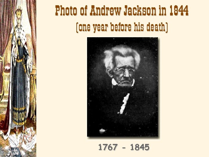 Photo of Andrew Jackson in 1844 (one year before his death) 1767 - 1845