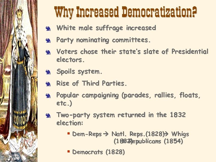Why Increased Democratization? 3 White male suffrage increased 3 Party nominating committees. 3 Voters