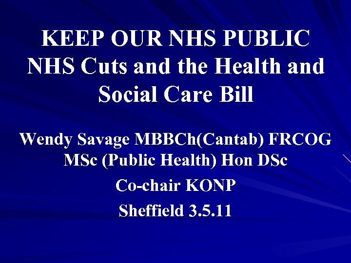 KEEP OUR NHS PUBLIC NHS Cuts and the Health and Social Care Bill Wendy