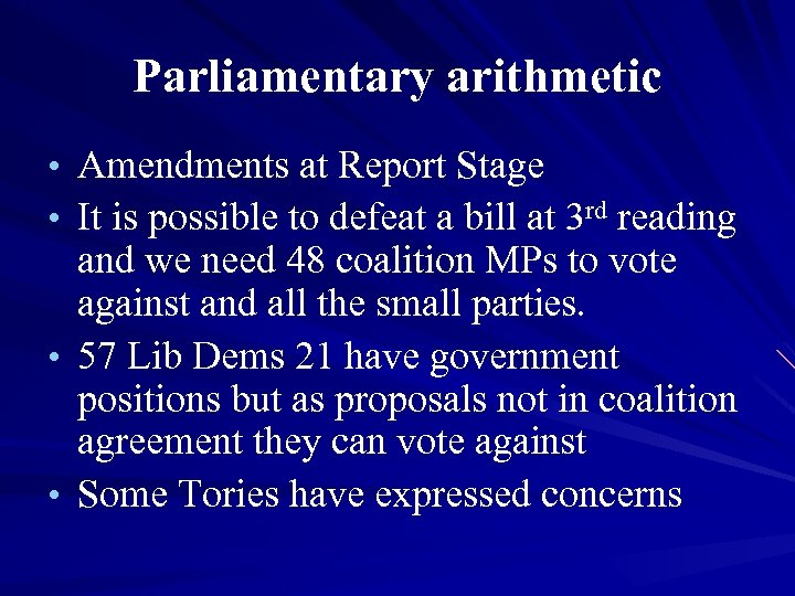 Parliamentary arithmetic • Amendments at Report Stage • It is possible to defeat a