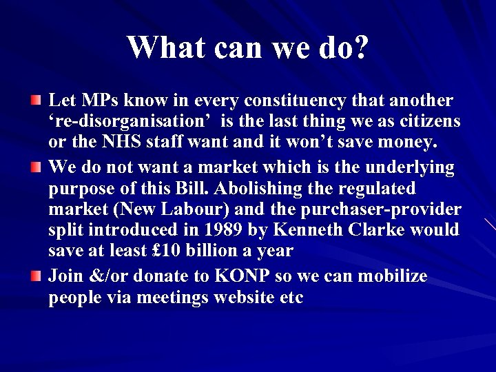 What can we do? Let MPs know in every constituency that another 're-disorganisation' is