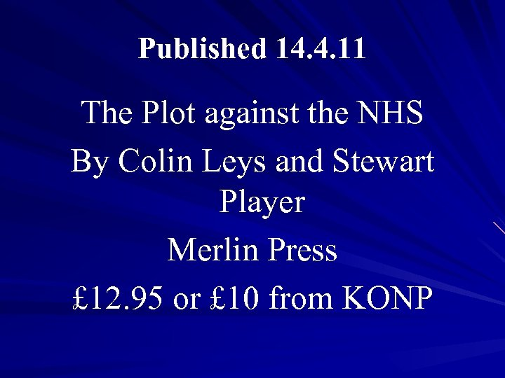 Published 14. 4. 11 The Plot against the NHS By Colin Leys and Stewart