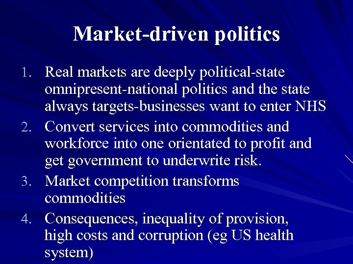 Market-driven politics 1. Real markets are deeply political-state omnipresent-national politics and the state always