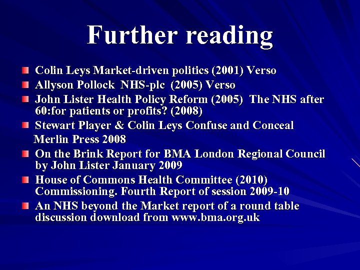 Further reading Colin Leys Market-driven politics (2001) Verso Allyson Pollock NHS-plc (2005) Verso John