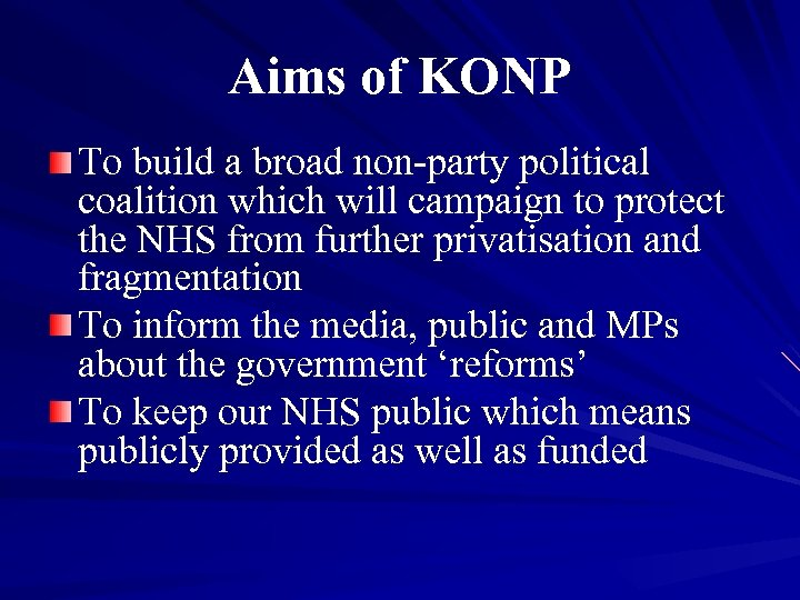 Aims of KONP To build a broad non-party political coalition which will campaign to