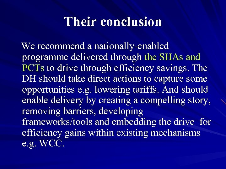 Their conclusion We recommend a nationally-enabled programme delivered through the SHAs and PCTs to