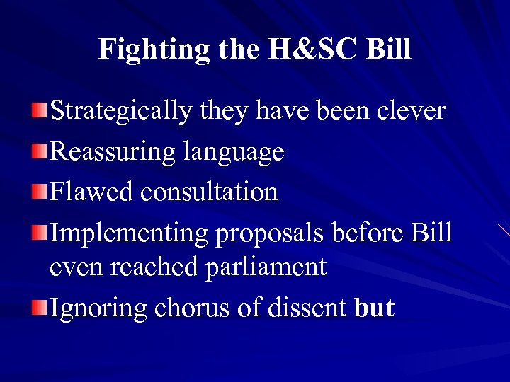 Fighting the H&SC Bill Strategically they have been clever Reassuring language Flawed consultation Implementing