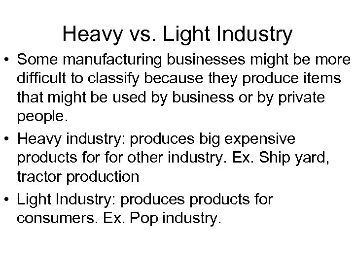 Heavy vs. Light Industry • Some manufacturing businesses might be more difficult to classify