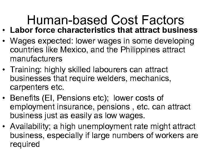Human-based Cost Factors • Labor force characteristics that attract business • Wages expected: lower