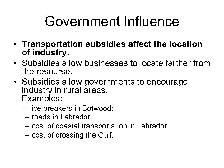 Government Influence • Transportation subsidies affect the location of industry. • Subsidies allow businesses