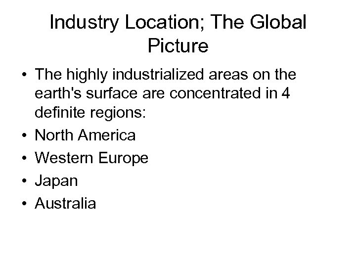 Industry Location; The Global Picture • The highly industrialized areas on the earth's surface