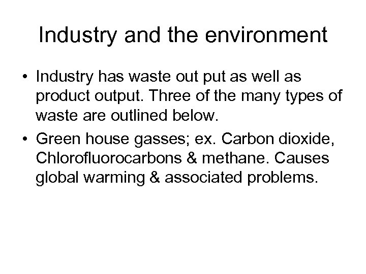Industry and the environment • Industry has waste out put as well as product