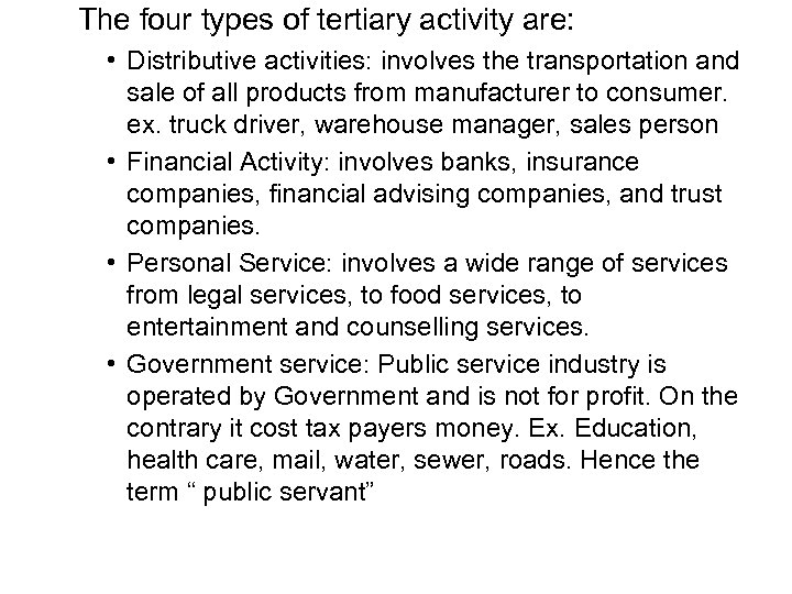The four types of tertiary activity are: • Distributive activities: involves the transportation and