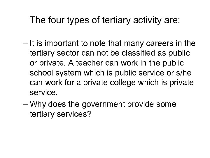 The four types of tertiary activity are: – It is important to note that