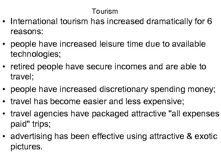 Tourism • International tourism has increased dramatically for 6 reasons: • people have increased