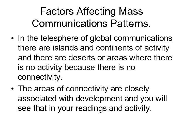 Factors Affecting Mass Communications Patterns. • In the telesphere of global communications there are