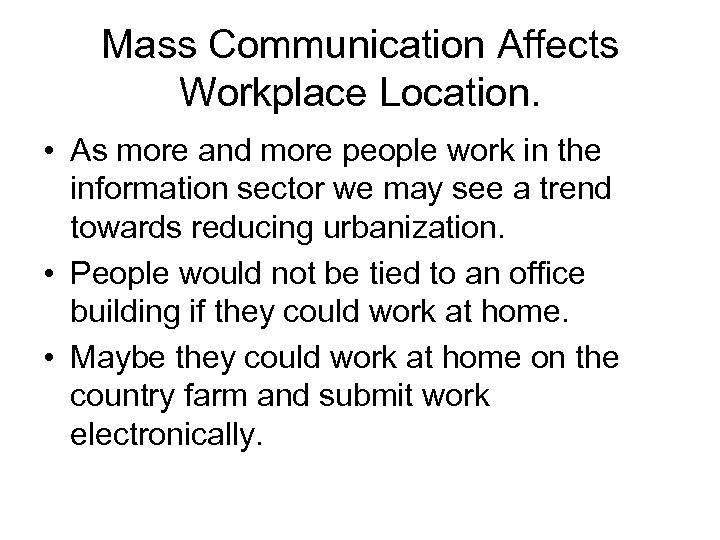Mass Communication Affects Workplace Location. • As more and more people work in the