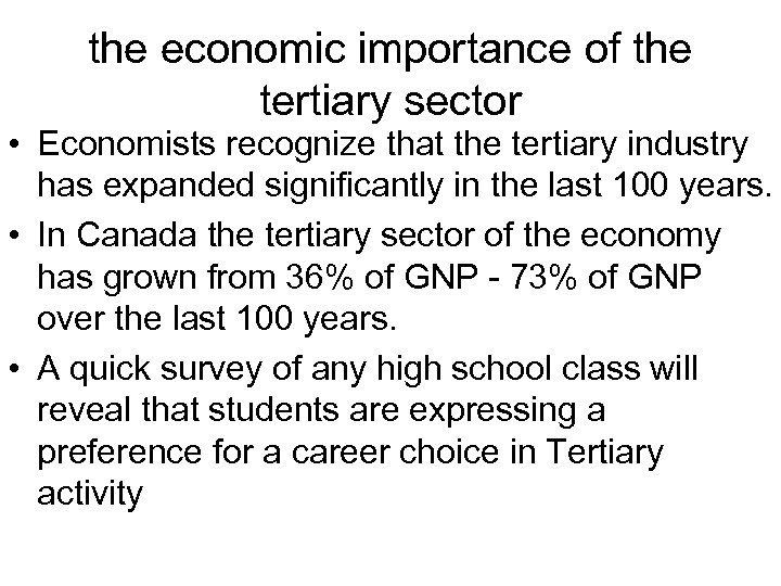 the economic importance of the tertiary sector • Economists recognize that the tertiary industry