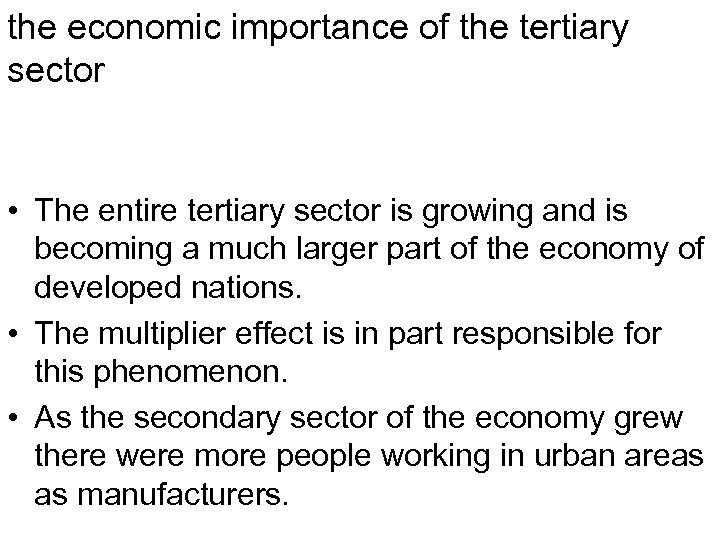 the economic importance of the tertiary sector • The entire tertiary sector is growing