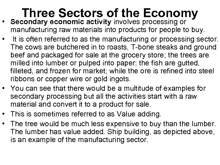Three Sectors of the Economy • Secondary economic activity involves processing or manufacturing raw