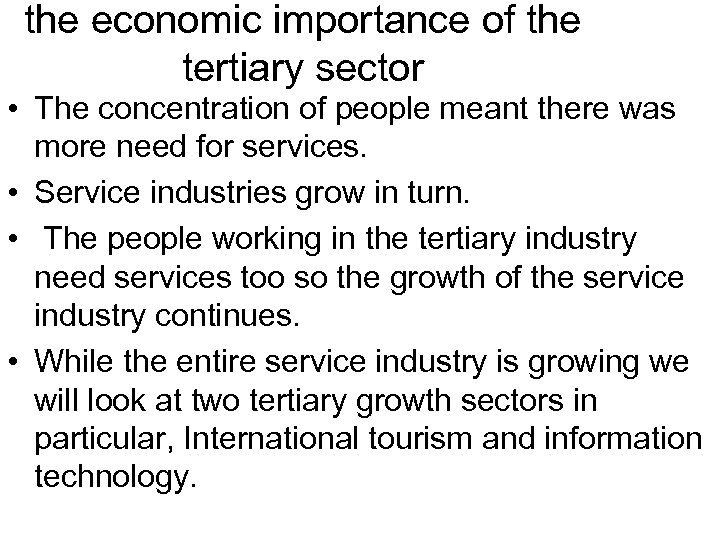 the economic importance of the tertiary sector • The concentration of people meant there