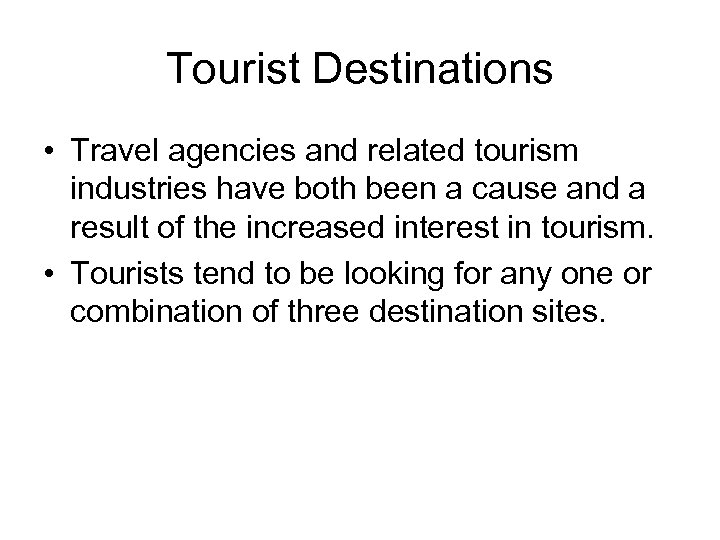 Tourist Destinations • Travel agencies and related tourism industries have both been a cause