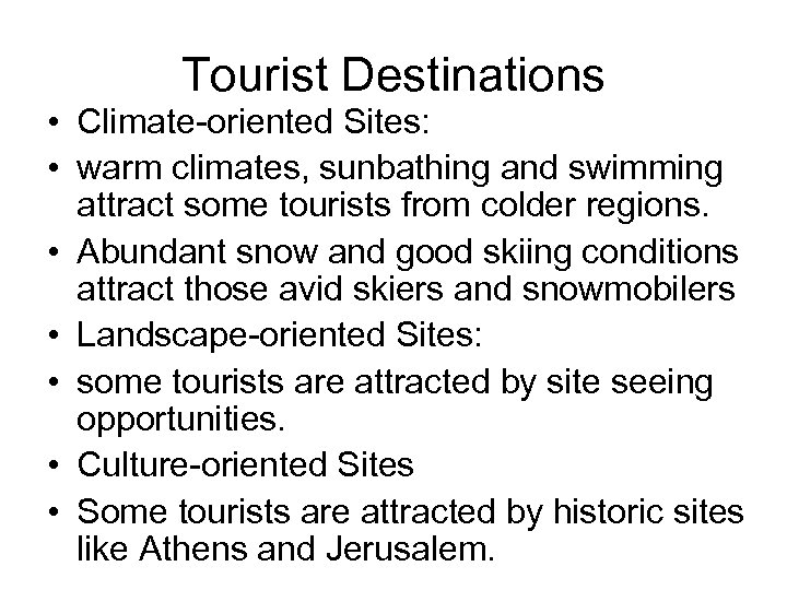 Tourist Destinations • Climate-oriented Sites: • warm climates, sunbathing and swimming attract some tourists