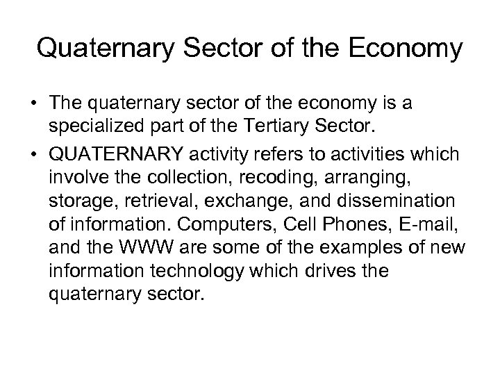 Quaternary Sector of the Economy • The quaternary sector of the economy is a