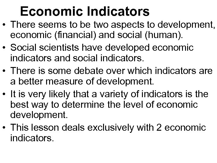 Economic Indicators • There seems to be two aspects to development, economic (financial) and