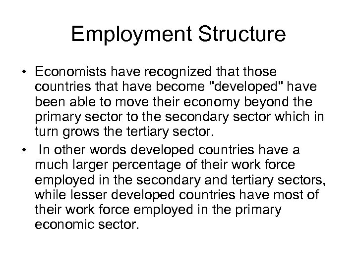 Employment Structure • Economists have recognized that those countries that have become