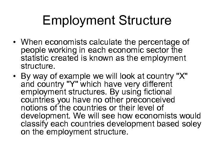 Employment Structure • When economists calculate the percentage of people working in each economic